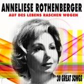 Auf des Lebens raschen Wogen (30 Great Songs) von Anneliese Rothenberger