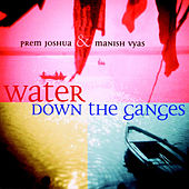Water Down the Ganges by Manish Vyas