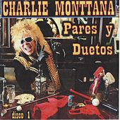 Pares y Duetos: Disco 1 by Charlie Monttana