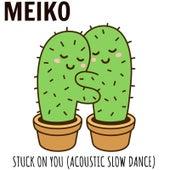 Stuck on You (Acoustic Slow Dance) de Meiko