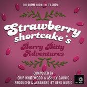 Strawberry Shortcake's Berry Bitty Adventures- Main Theme by Geek Music