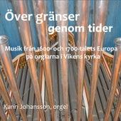 Över gränser genom tider - Musik från 1600- och 1700-talets Europa på orglarna i Vikens kyrka de Karin Johansson