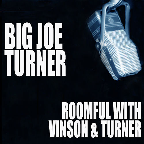 Roomful With Vinson And Turner by Joe Turner