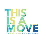 This Is A Move (Live) by Tasha Cobbs Leonard