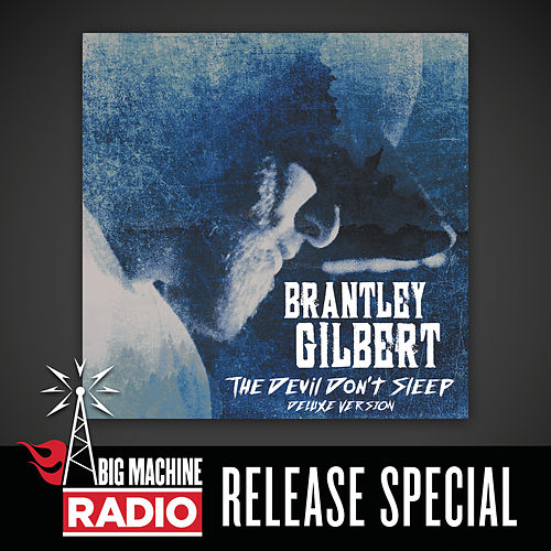 The Devil Don't Sleep (Deluxe / Big Machine Radio Release Special) by Brantley Gilbert