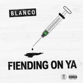 Fiending on Ya de Blanco