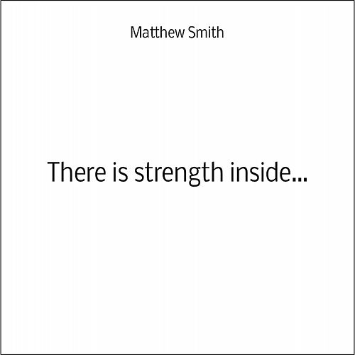 There Is Strength Inside by Matthew Smith