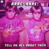 Tell Me All About Them de Arre! Arre!