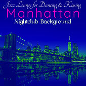 Manhattan Nightclub Background – Jazz Lounge for Dancing & Kissing de Various Artists