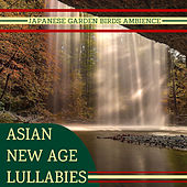 Asian New Age Lullabies - Flowing Zen Waters, Japanese Garden Birds Ambience von Lullabies for Deep Meditation