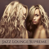 Jazz Lounge Supreme – Sexy Night Playlist de Various Artists