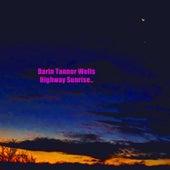 Highway Sunrise.. by Darin Tanner Wells