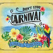 Don't Stop the Carnival by Chris Vincent