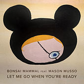 Let Me Go When You're Ready fra Bonsai Mammal