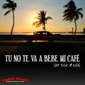 Tu No Te VA a Bebe Mi Café de Tony Magik