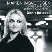 Don't Be Cool de Maiken Ingvordsen