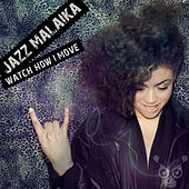 Watch How I Move by Jazz Malaika
