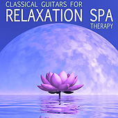 Classical Guitar for Relaxation Spa Therapy de Various Artists
