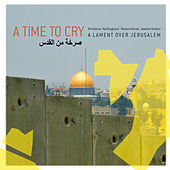 A Time to Cry - A Lament over Jerusalem de Various Artists