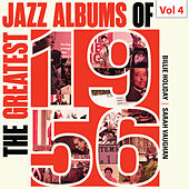 The Greatest Jazz Albums of 1956, Vol. 4 by Various Artists