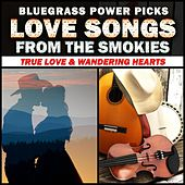 Bluegrass Power Picks - Love Songs From The Smokies (True Love & Wandering Hearts) von Various Artists