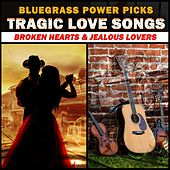 Bluegrass Power Picks - Tragic Love Songs (Broken Hearts & Jealous Lovers) von Various Artists