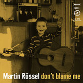 Don't Blame Me de Martin Rössel