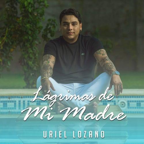 Lágrimas de Mi Madre de Uriel Lozano