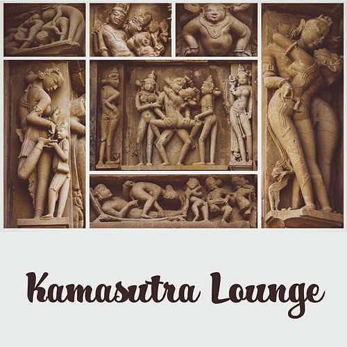Kamasutra Lounge – Sex Music, Sensual Chillout for Deep Relaxation, Tantric Massage, Kamasutra Music, Best Erotic Music by Chillout Lounge