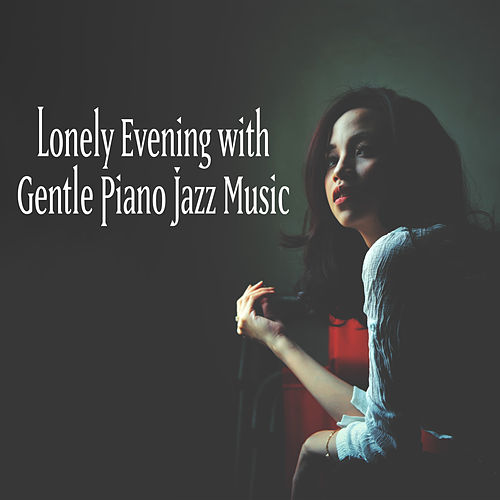 Lonely Evening with Gentle Piano Jazz Music von Piano Dreamers