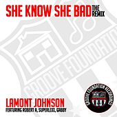 She Know She Bad The Remix by LaMont Johnson