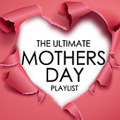 The Ultimate Mothers Day Playlist by Various Artists