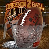 Dreemin 2 Ball by JJ Dealnger