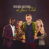 Friends Meeting at Jazz Club de Relaxing Instrumental Music