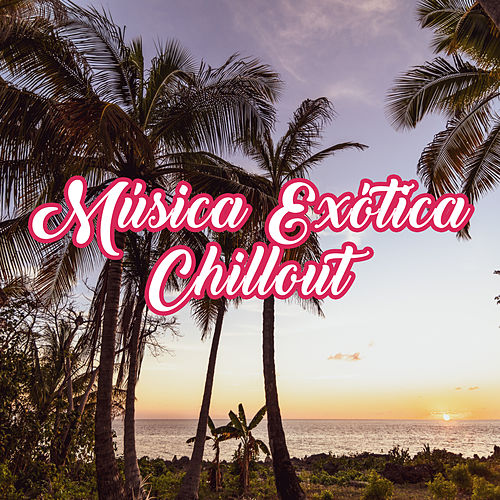 Música Exótica Chillout de Ibiza Chill Out