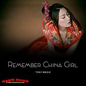 Remember China Girl by Tony Magik