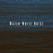 Water White Noise by Various Artists