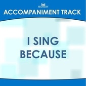 I Sing Because by Mansion Accompaniment Tracks