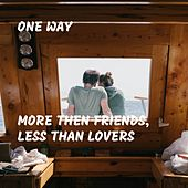 More Then Friends, Less Than Lovers by One Way