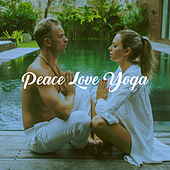 Peace Love Yoga by Various Artists