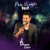 Pra Viver Você (Ao Vivo) de Bruno Caio