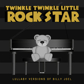 Lullaby Versions of Billy Joel von Twinkle Twinkle Little Rock Star