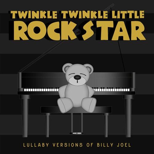Lullaby Versions of Billy Joel de Twinkle Twinkle Little Rock Star