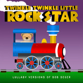Lullaby Versions of Bob Seger de Twinkle Twinkle Little Rock Star