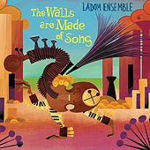 The Walls Are Made of Song by Ladom Ensemble