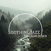 Soothing Jazz to Calm Down de Relaxing Instrumental Music