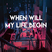 When Will My Life Begin by Sassydee