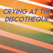 Crying At the Discotheque by CDM Project
