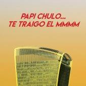 Papi Chulo... Te Traigo El Mmmm by CDM Project