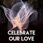 Celebrate Our Love by CDM Project